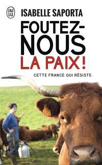Foutez-nous la paix ! : cette France qui résiste : document