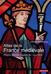Atlas de la France médiévale : hommes, pouvoirs et espaces, du Ve au XVe siècle