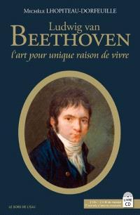Ludwig van Beethoven : l'art pour unique raison de vivre