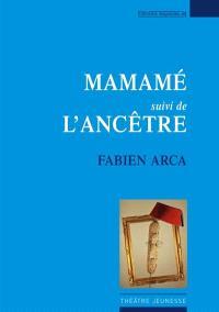 Mamamé; Suivi de L'ancêtre