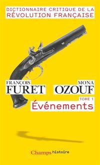 Dictionnaire critique de la Révolution française. Volume 1, Evénements