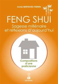 Feng shui : sagesse millénaire et réflexions d'aujourd'hui : compositions d'une praticienne