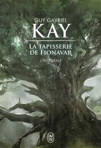 La tapisserie de Fionavar : l'intégrale : romans