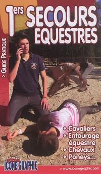 1ers secours équestres : guide pratique : cavaliers, entourage équestre, chevaux, poneys...