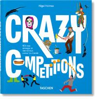 Crazy competitions : 100 rites étranges et merveilleux autour du monde