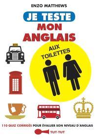 Je teste mon anglais aux toilettes : 110 quiz corrigés pour évaluer son niveau d'anglais