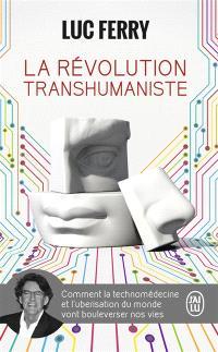 La révolution transhumaniste : comment la technomédecine et l'uberisation du monde vont bouleverser nos vies : essai