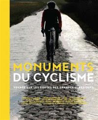 Monuments du cyclisme : voyage sur les routes des grandes classiques