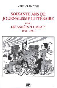 Soixante ans de journalisme littéraire. Volume 1, Les années Combat : 1945-1951