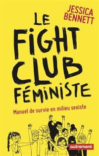 Le fight club féministe : manuel de survie dans un milieu sexiste