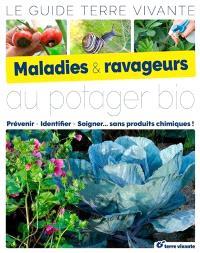 Maladies & ravageurs au potager bio : prévenir, identifier, soigner... sans produits chimiques !