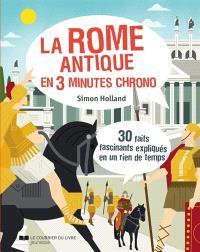 La Rome antique en 3 minutes chrono : 30 faits fascinants expliqués en un rien de temps !