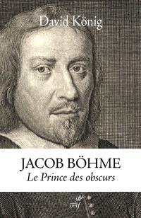 Jacob Böhme : le prince des obscurs : une biographie