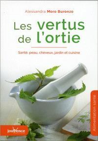 Les vertus de l'ortie : santé, peau, cheveux, jardin et cuisine