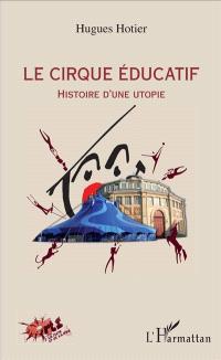 Le Cirque éducatif : histoire d'une utopie