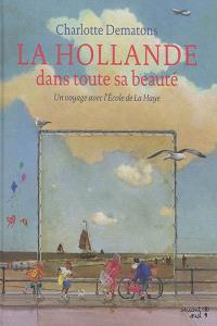 La Hollande dans toute sa beauté : un voyage avec l'école de La Haye