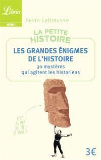 La petite histoire : les grandes énigmes de l'histoire : 30 mystères qui agitent les historiens