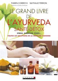 Le grand livre de l'ayurveda : santé, détox : stress, digestion, poids... toutes les solutions de la médecine indienne