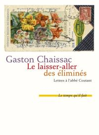 Le laisser-aller des éliminés : lettres à l'Abbé Coutant. Suivi de Comment j'ai connu Gaston Chaissac