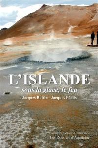 L'Islande : sous la glace, le feu