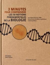 3 minutes pour comprendre les 50 notions fondamentales de la biologie : les origines de la vie, l'ADN, les bactéries, les cellules, la génétique, la photosynthèse...
