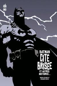 Batman : cité brisée : et autres histoires...