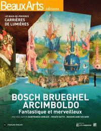Bosch, Brueghel, Arcimboldo : fantastique et merveilleux : Les Baux-de-Provence, Carrières de lumières