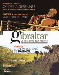 Gibraltar : un pont entre deux mondes : au-delà de la Méditerranée, récits, reportages et fictions. n° 5, Dossier Palestine-Israël : vivre entre les murs