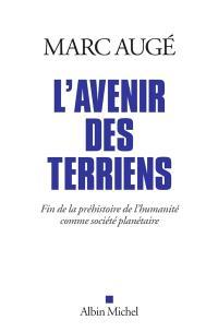L'avenir des Terriens : fin de la préhistoire de l'humanité comme société planétaire