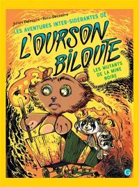 Les aventures inter-sidérantes de l'ourson Biloute. Volume 2, Les mutants de la mine noire