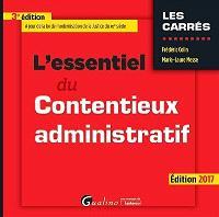 L'essentiel du contentieux administratif : édition 2017