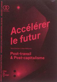 Accélérer le futur : post-travail & post-capitalisme