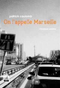 On l'appelle Marseille : chroniques urbaines