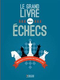 Le grand livre des échecs : apprendre à maîtriser les règles du jeu