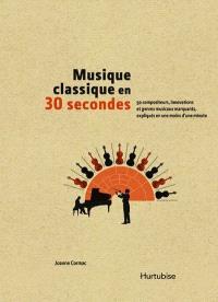 Musique classique en 30 secondes  : 50 compositeurs, innovations et genres musicaux marquants, expliqués en moins d'une minute