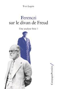Ferenczi sur le divan de Freud : une analyse finie ?