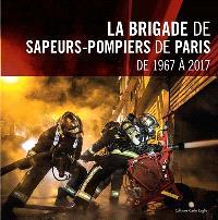 La brigade de sapeurs-pompiers de Paris : de 1967 à 2017