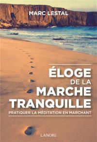 Eloge de la marche tranquille : pratiquer la méditation en marchant