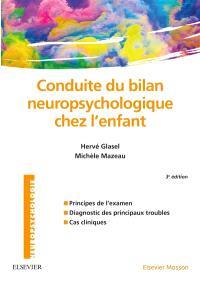 Conduite du bilan neuropsychologique chez l'enfant : principes de l'examen, diagnostic des principaux troubles, cas cliniques