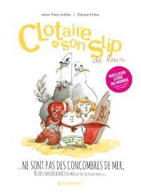 Clotaire et son slip de bain... : ne sont pas des concombres de mer, ni des oursins blancs des mers du Sud, ni des bébés mérous, ni des...