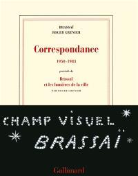 Correspondance : 1950-1983. Précédé de Brassaï et les lumières de la ville