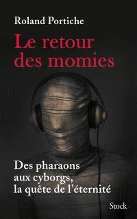 Le retour des momies : des pharaons aux cyborgs, la quête de l'éternité
