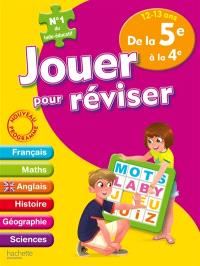 Jouer pour réviser de la 5e à la 4e, 12-13 ans : français, maths, anglais, histoire, géographie, sciences : nouveau programme