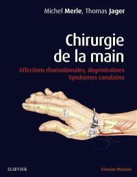 Chirurgie de la main, Affections rhumatismales, dégénératives, syndromes canalaires
