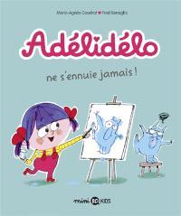 Adélidélo. Volume 2, Adélidélo ne s'ennuie jamais !