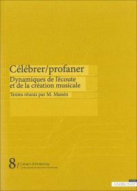 Célébrer, profaner : dynamiques de l'écoute et de la création musicale