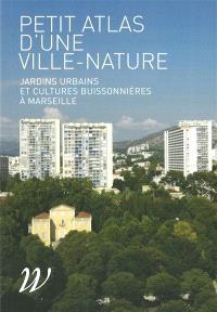 Petit atlas d'une ville-nature : jardins urbains et cultures buissonnières à partir de Marseille