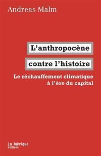 L'anthropocène contre l'histoire : le réchauffement climatique à l'ère du capital