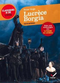 Lucrèce Borgia (1833) : suivi d'une anthologie sur la figure de Lucrèce Borgia