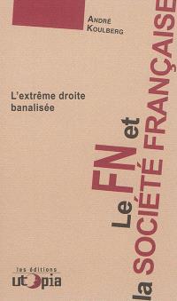 Le FN et la société française : l'extrême droite banalisée